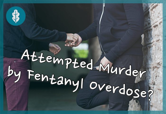 Attempted murder by fentanyl overdose