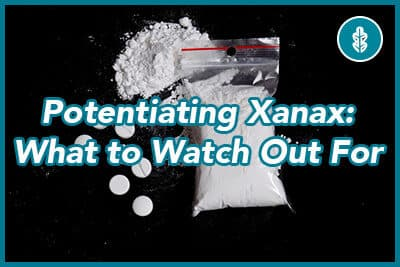 Potentiating Xanax: What Do You Need to Watch Out For?
